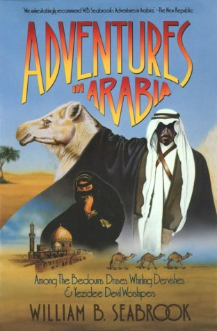 Adventures in Arabia: Among the Bedouins, Druses, Whirling Dervishes, and Yezidee Devil Worshippers...