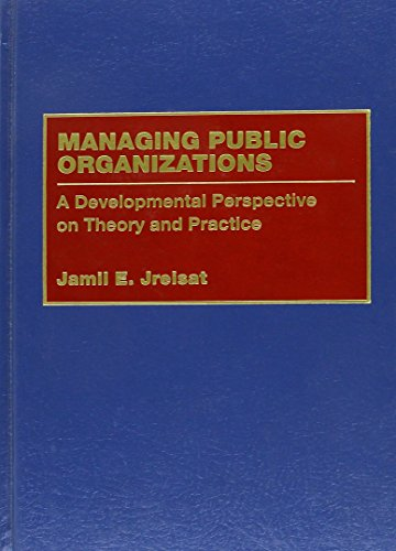 Managing Public Organizations: A Developmental Perspective on Theory and Practice: Jreisat, Jamil E...