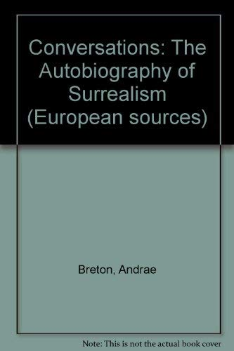 Conversations: The Autobiography of Surrealism (European Sources) (1569249709) by Breton