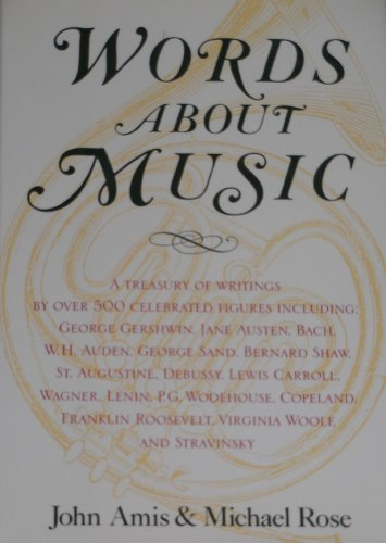 Words About Music: A Treasury of Writings: Amis, John, Rose,