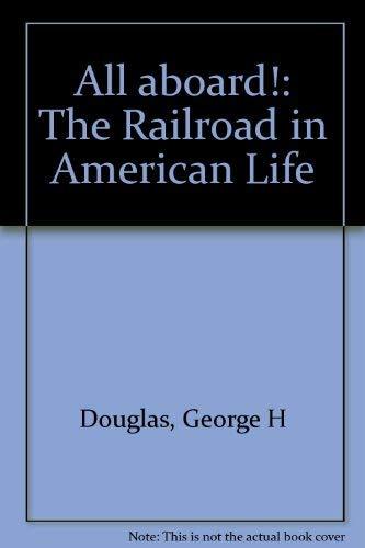 All Aboard!: The Railroad in American Life: Douglas, George H.