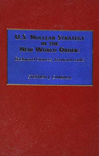 U.S. Nuclear Strategy In The New World Order: Backwoard Glances, Forward Looks: Cimbala, Stephen J.
