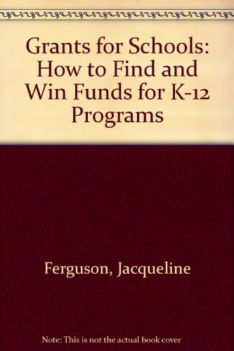 9781569250020: Grants for Schools: How to Find and Win Funds for K-12 Programs