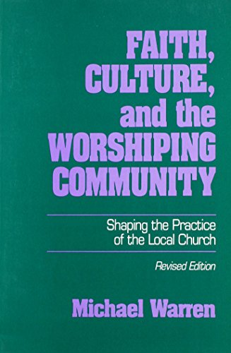 Faith, Culture, and the Worshipping Community: Shaping the Practice of the Local Church (The Basics...