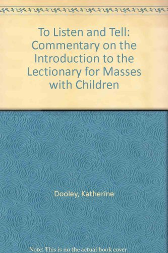 To Listen and Tell: A Commentary on the Introduction to the Lectionary for Masses With Children: ...