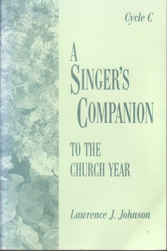 A Singer's Companion to the Church Year: Cycle C (1994-1995): Johnson, Lawrence J.