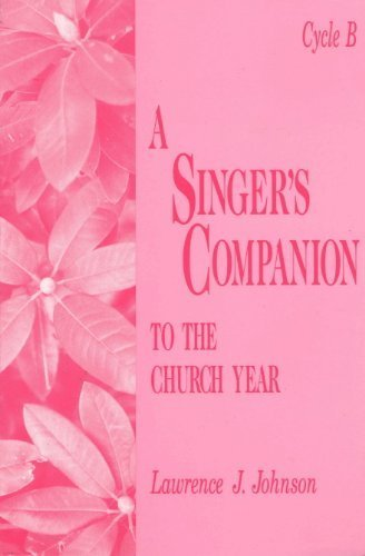 Singer's Companion to the Church Year: Cycle B: Johnson, Lawrence J.