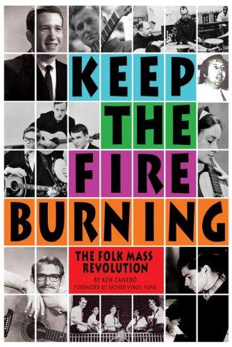Keep the Fire Burning: The Folk Mass: Ken Canedo