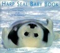 9781569311486: Harp Seal Baby Book: Three Weeks In An Artic Nursery