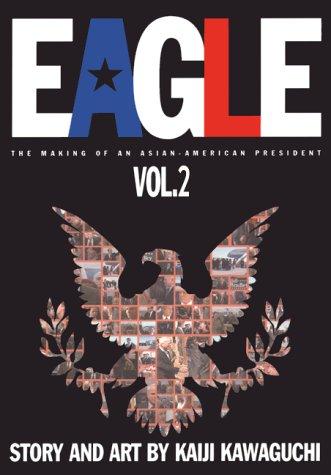 Eagle : The Making of an Asian-American President Book 2 (Vol 5-8): Kawaguchi, Kaiji