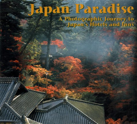 Japan Paradise: A Photographic Journey To Japan's Most Exquisite Resort Hotels And Inns: ...