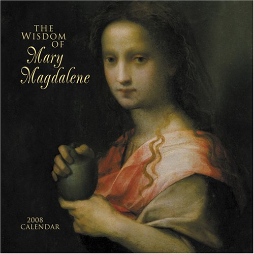 The Wisdom of Mary Magdalene 2008 Calendar (1569379599) by Lunaea Weatherstone