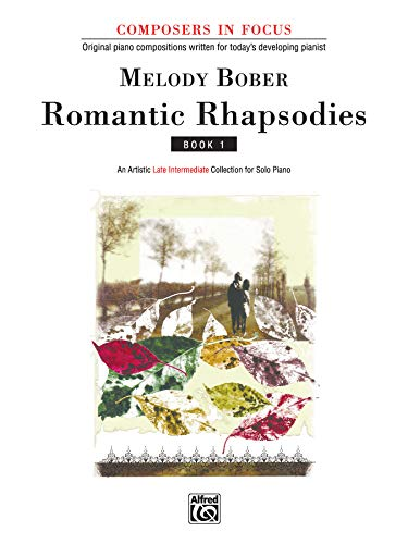 Romantic Rhapsodies, Bk 1: An Artistic Late Intermediate Collection for Solo Piano (Composers in Focus) (9781569391334) by [???]