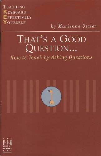 That's a Good Question: How to Teach by Asking Questions: Marienne Uszier