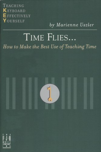 Time Flies: How to Make the Best Use of Teaching Time (Teaching Keyboard Effectively Yourself) (9781569392898) by Marienne Uszler