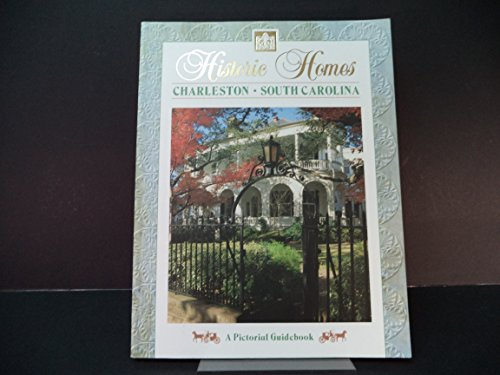 Historic Homes, Charleston, South Carolina, a Pictoral Guide