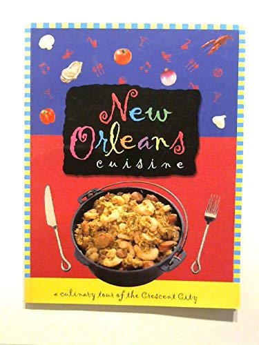 New Orleans Cuisine: A Culinary Tour of the Crescent City: Elliott, Kelly; Luman, Carol