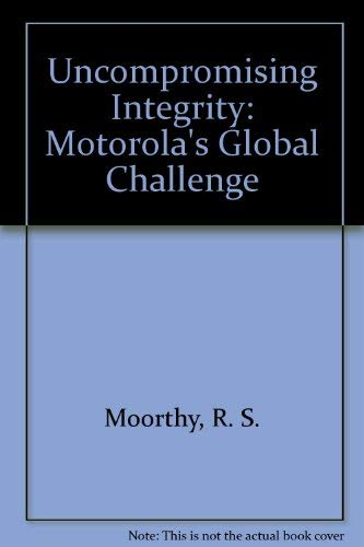 Uncompromising Integrity (1569460264) by R S Moorthy; R.S. Moorthy; Robert B. Textor; Robert C. Solomon; William J. Ellos; Richard T. De George