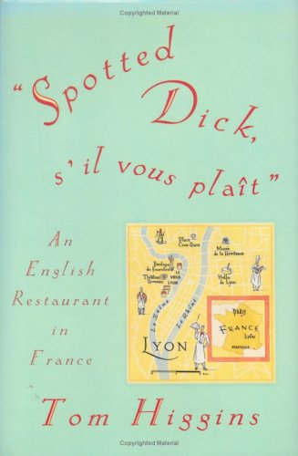 Spotted Dick, S'Il Vous Plait: An English Restaurant in France (1569470324) by Tom Higgins