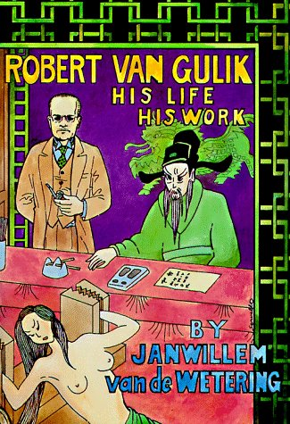 Robert Van Gulik: His Life His Work: Van De Wetering, Jan Willem