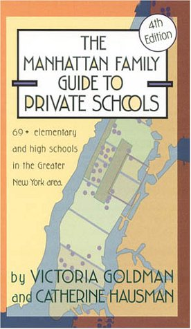 The Manhattan Family Guide to Private Schools: Fourth Edition: Goldman, Victoria; Hausman, ...