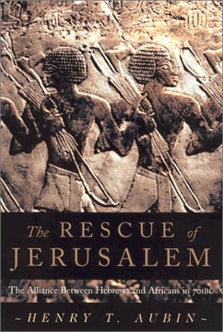 The Rescue of Jerusalem: The Alliance of Hebrews and Africans in 701 B.C.: Aubin, Henry T.