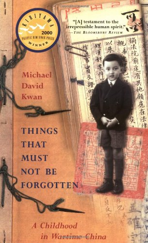 9781569472828: Things That Must Not Be Forgotten: A Childhood in Wartime China