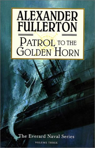 9781569473122: Patrol to the Golden Horn: The Everard Naval Series: Volume 3