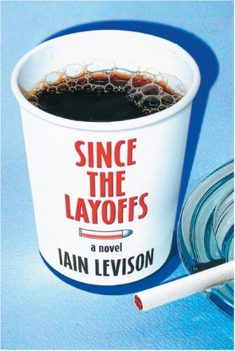 Since the Layoffs * SIGNED * - FIRST EDITION -: Iain Levison