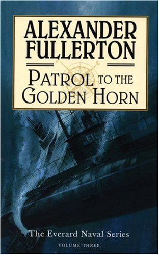 9781569473429: Patrol to the Golden Horn: The Everard Naval Series: Volume Three