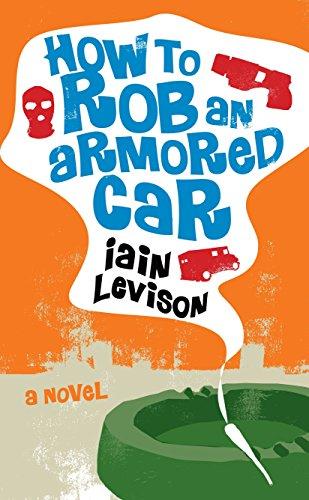 How to Rob an Armored Car: Iain Levison