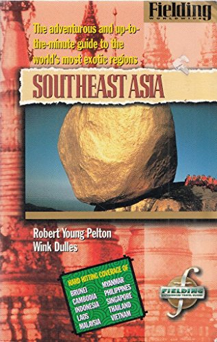 Fielding's Southeast Asia: The Adventurous and Up-To-The-Minute Guide to the World's Most Exotic Regions (Fielding's Travel Guides) (1569520518) by Wink Dulles; Robert Young Pelton