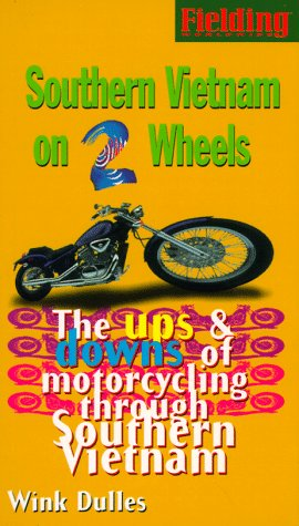 Fielding's Southern Vietnam on Two Wheels: The Ups & Downs of Solo Motorcycling Through Exotica (156952064X) by Wink Dulles