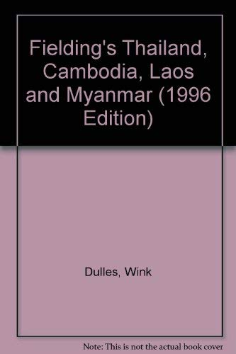 Fielding's Thailand, Cambodia, Laos & Myanmar: Cambodia, Laos & Myanmar (1996 Edition) (1569520690) by Wink Dulles
