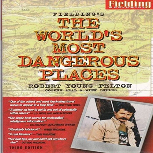 Fielding's the World's Most Dangerous Places (ROBERT YOUNG PELTON THE WORLD'S MOST DANGEROUS PLACES) (1569521409) by Robert Young Pelton; Coskun Aral; Wink Dulles