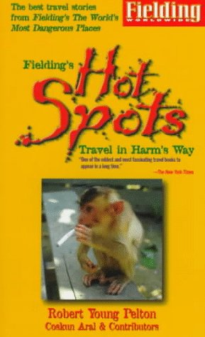 Fielding's Hot Spots: Travel in Harm's Way (Fielding travel guides): Pelton, Robert Young...