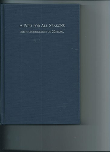 9781569541524: A POET FOR ALL SEASONS. EIGHT COMMENTARIES ON GONGORA[HARDBACK]