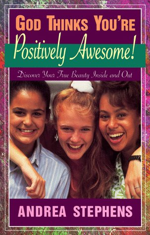 9781569550021: God Thinks You're Positively Awesome: Discover Your True Beauty-- Inside and Out