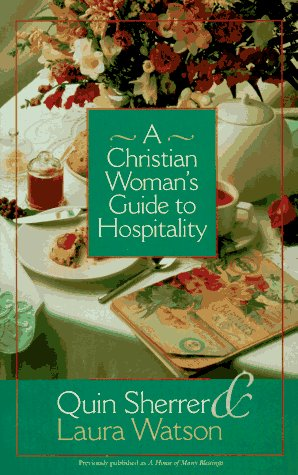 A Christian Woman's Guide to Hospitality (9781569550069) by Quin Sherrer; Laura Watson