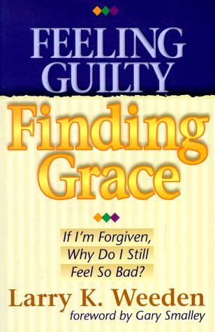 9781569550212: Feeling Guilty, Finding Grace: If I'm Forgiven, Why Do I Feel So Bad?