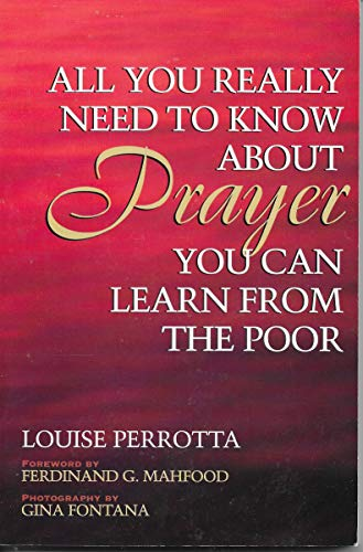 9781569550281: All You Really Need To Know About Prayer You Can Learn From The Poor