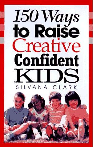 9781569550335: 150 Ways to Raise Creative Confident Kids