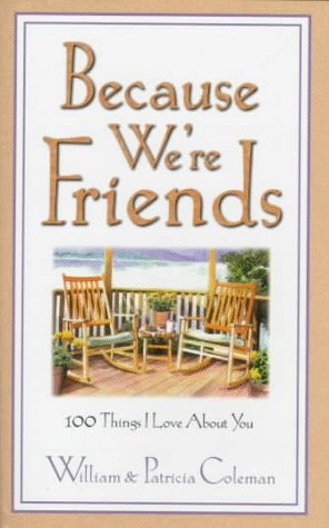 Because We're Friends: 100 Things I Love: Coleman, William L.;