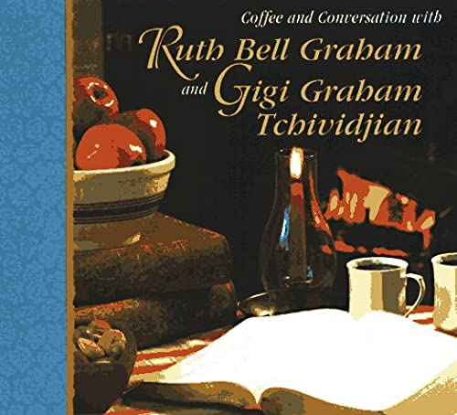 Coffee and Conversation with Ruth Bell Graham and Gigi Tchividjian: Graham, Ruth Bell; Tchividjian,...