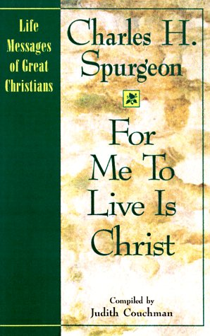For Me to Live Is Christ (Life Messages of Great Christians): Spurgeon, C. H., Couchman, Judith