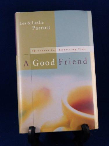 A Good Friend: 10 Traits of Enduring Ties: Les Parrott