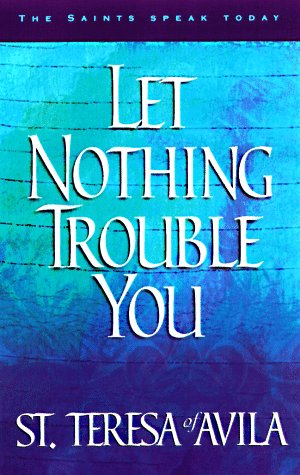 9781569550625: Let Nothing Trouble You: 60 Reflections from the Writings of Teresa of Avila (The Saints Speak Today)