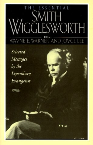 9781569550717: The Essential Smith Wigglesworth: Selected Sermons by Evangelist Smith Wigglesworth from Powerful Revival Campaigns Around the World