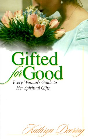 9781569550892: Gifted for Good: Every Woman's Guide to Her Spiritual Gifts