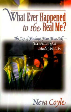 Whatever Happened to the Real Me?: The Joy of Finding Your True Self--The Person God Made You to Be (9781569551035) by Coyle, Neva